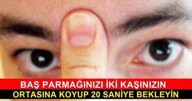 BAŞ PARMAĞINIZI İKİ KAŞINIZIN ORTASINA KOYUP 20 SANİYE BEKLEYİN VE...