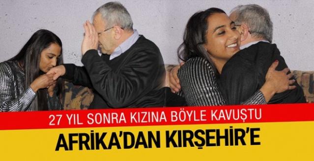 Afrika'dan Kırşehir'e uzanan hikaye kızına böyle kavuştu