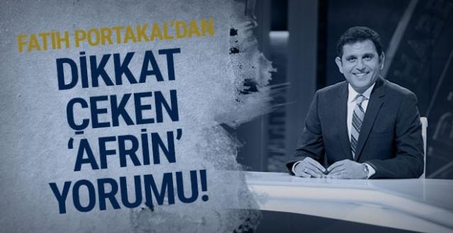 Fatih Portakal'dan dikkat çeken 'Afrin' açıklaması!