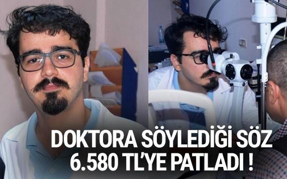 Doktora söylediği söz 6 bin 580 TL'ye patladı !