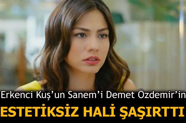 Erkenci Kuş'un Sanem'i Demet Özdemir'in estetiksiz hali şaşırttı!