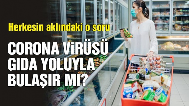 Herkesin aklındaki o soru! corona virüsü gıda yoluyla bulaşır mı?