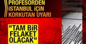 İstanbul depremi için korkutan uyarı: Tam bir felaket olacak