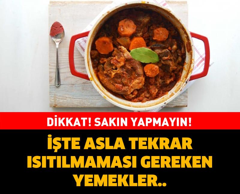 BU YEMEKLERİ ASLA TEKRAR ISITMAYIN!