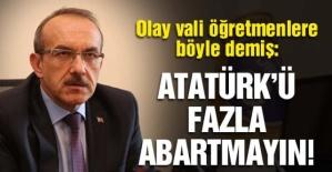 """Vali, öğretmenlere """"Atatürk'ü abartmaya gerek yok"""" dedi"""