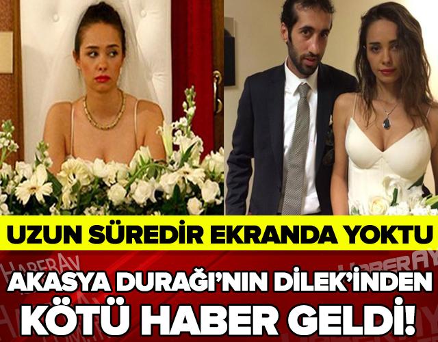 AKASYA DURAĞI'NIN DİLEK'İNDEN KÖTÜ HABER GELDİ!