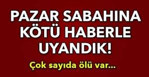 KAHREDEN HABERLE UYANDIK !! ÇOK SAYIDA ÖLÜ VAR !!