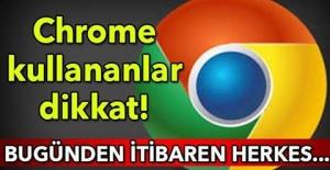 Chrome kullananlar dikkat! Bugünden itibaren...
