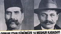 Osmanlı'dan günümüze 14 meşhur kabadayı