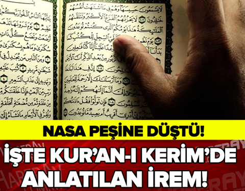 NASA PEŞİNE DÜŞTÜ! İŞTE KUR'AN-I KERİM'DE ANLATILAN İREM !