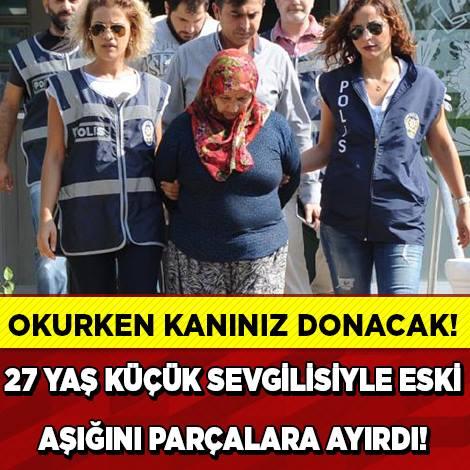 27 YAŞ KÜÇÜK SEVGİLİSİYLE  ESKİ AŞIĞINI PARÇALARA AYIRDI.!!!