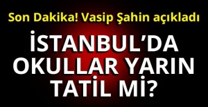 Son Dakika! Son Dakika! Vasip Şahin az önce açıkladı! İSTANBUL'DA OKULLAR YARIN TATİL Mİ?