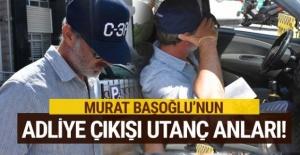 Murat Başoğlu'nun adliye çıkışı utanç anları!