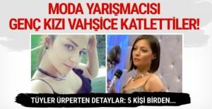 Moda yarışmasına katılan genç kızı vahşice öldürdüler!