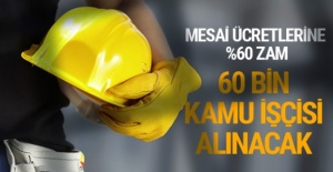 Müjde 60 bin kamu işçisi alınacak maaşlara %60 zam !