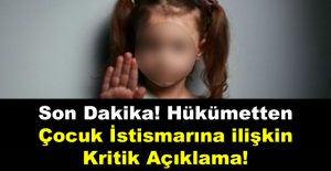 Son Dakika! Hükümetten Çocuk İstismarına ilişkin Kritik Açıklama!
