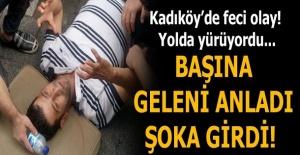 Kadıköy'de feci olay! Başına geleni anladı şoka girdi!