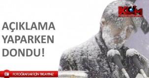 Böyle kar ve soğuk görmediniz! Açıklama yaparken dondu!