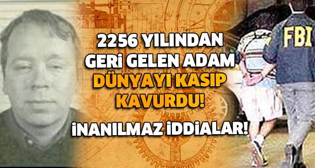 İNANILMAZ İDDİALAR! 2256 YILINDAN GERİ GELEN ADAM DÜNYAYI KASIP KAVURDU!