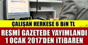Çalışan Herkese 6 Bin TL verilecek! Resmi Gazete'de Yayımlandı.