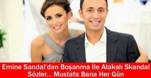 EMİNA SANDAL'DAN BOŞANMA İLE ALAKALI SKANDAL SÖZLER... MUSTAFA BANA HER GÜN...