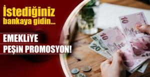 EMEKLİYE PEŞİN PROMOSYON! İSTEDİĞİNİZ BANKAYA GİDİN...