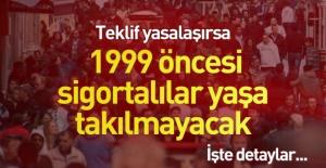 Yüzbinlerce kişi emeklilik hakkı kazanacak! Teklif yasalaşırsa 1999 öncesi sigortalılar yaşa takılmayacak!