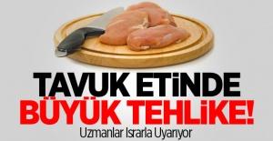 TAVUK ETİNDE BÜYÜK TEHLİKE