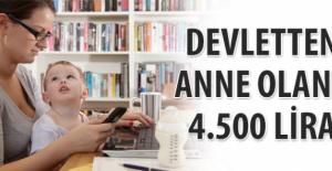 Devletten Anne Olana 4 bin 500 Lira!