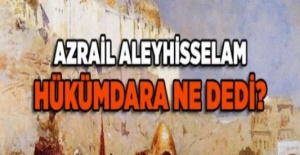Azrail (as) ve hükümdarın konuşmas