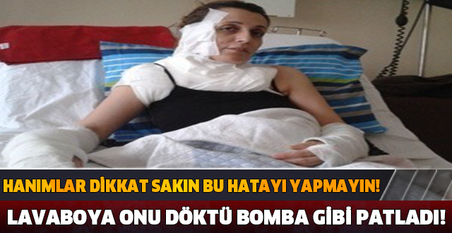 LAVABOYA DÖKTÜ BOMBA GİBİ PATLADI! BAYANLAR DİKKAT!