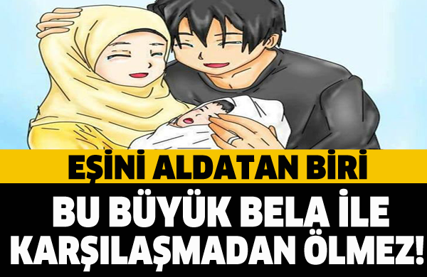 EŞİNİ ALDATAN BİRİ BU BÜYÜK BELA İLE KARŞILAŞMADAN ÖLMEZ!