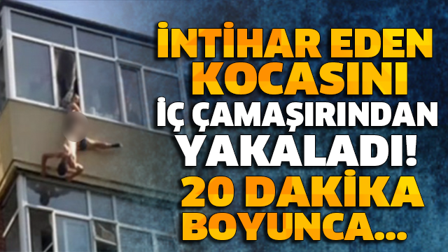20 DAKİKA BOYUNCA... İNTİHAR ETMEYE ÇALIŞAN KOCASINI İÇ ÇAMAŞIRINDAN BÖYLE YAKALADI!