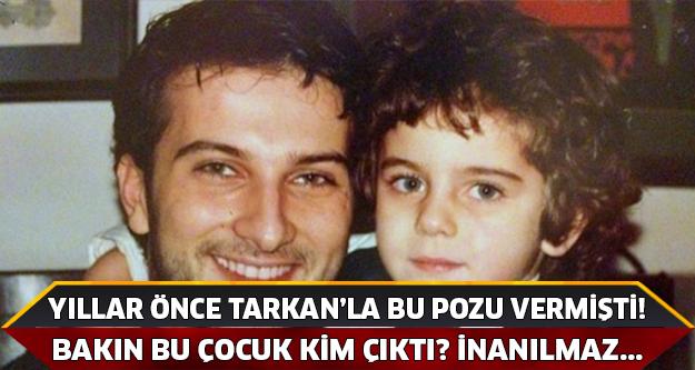 YILLAR ÖNCE TARKAN'LA POZ VERDİ! ŞİMDİ ÇOOK ÜNLÜ...