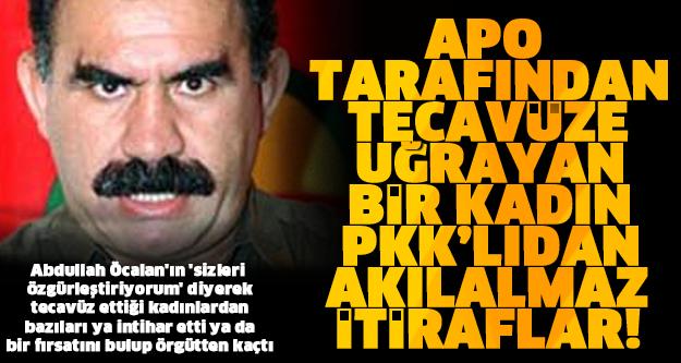 APO TARAFINDAN TECAVÜZE UĞRAYAN PKK'LININ İTİRAFLARI..!