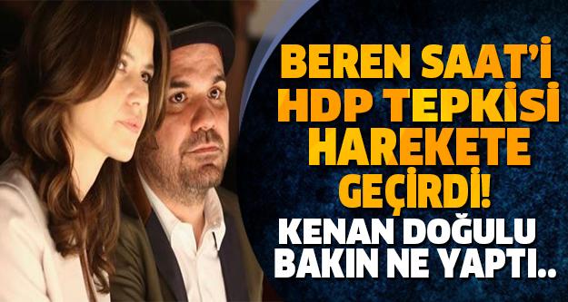 BEREN SAAT'İ HDP TEPKİSİ HAREKETE GEÇİRDİ! KENAN DOĞULU BAKIN NE YAPTI..