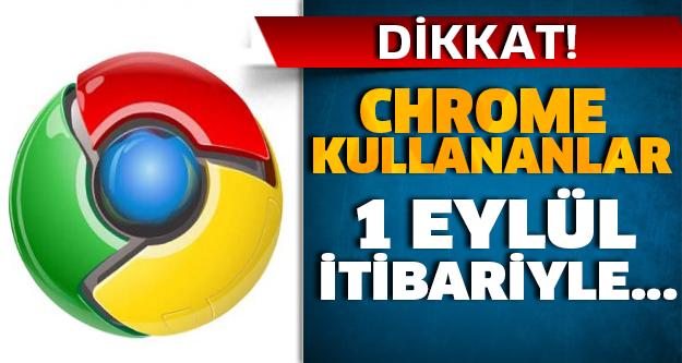 DİKKAT! CHROME KULLANANLAR 1 EYLÜL İTİBARİYLE...