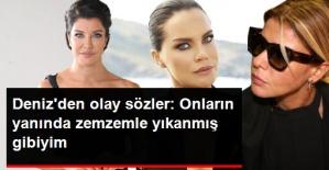 Deniz Akkaya, Gülben'le Ebru'yu Fena Bombaladı: Onların Yanında Zemzemle Yıkanmış Gibiyim