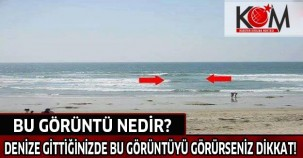 Denize gittiğinizde bu görüntüyü görürseniz dikkat! Bu görüntü nedir?