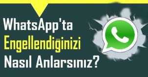 Whatsapp ta engellendiğini nasıl anlarsın ?