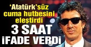 Diyanet'in Atatürk'süz hutbesini eleştirdi konserden sonra ifadeye çağırdılar