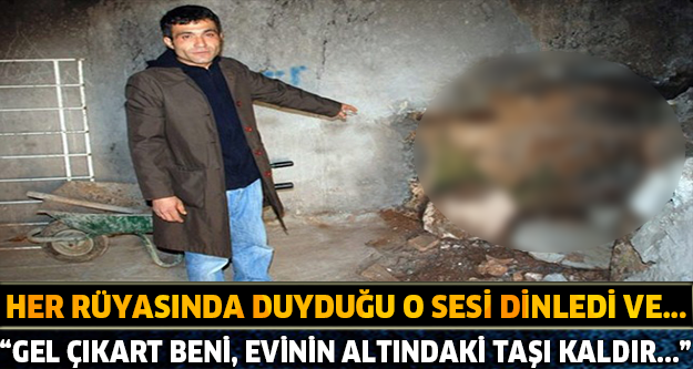 """GEL ÇIKART BENİ, EVİNİN ALTINDAKİ TAŞI KALDIR..."" TÜYLER ÜRPERTEN OLAY! RÜYASINDA DUYDUĞU O SESİ DİNLEDİ VE..."