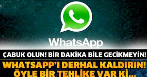 Whatsapp'ı hemen kaldırın! Çünkü...