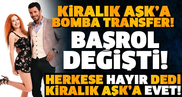 KİRALIK AŞK'A DEV TRANSFER! BAŞROL DEĞİŞTİ!