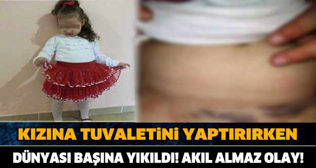 KÜÇÜK KIZINA TUVALETİNİ YAPTIRIRKEN DÜNYA BAŞINA YIKILDI!