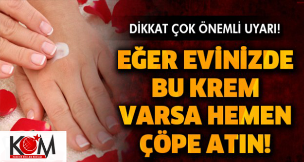 DİKKAT! EĞER EVİNİZDE BU KREMLER VARSA HEMEN ÇÖPE ATIN!