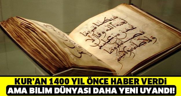 KUR'AN 1400 YIL ÖNCE HABER VERDİ AMA BİLİM DÜNYASI DAHA YENİ UYANDI!