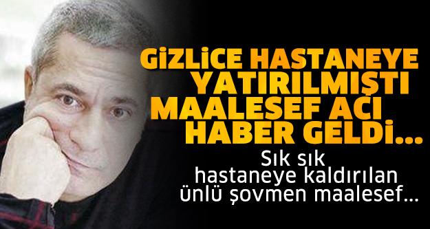 GİZLİCE HASTANEYE YATIRILMIŞTI... MEHMET ALİ ERBİL'DEN ACI HABER GELDİ...