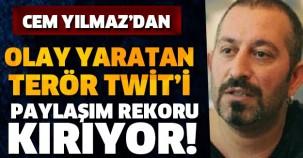 CEM YILMAZ'DAN OLAY YARATAN TERÖR TWİT'İ PAYLAŞIM REKORU KIRIYOR!