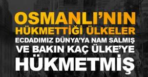 OSMANLI'NIN HÜKMETTİĞİ ÜLKELER!